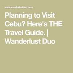 Planning to Visit Cebu? Here's THE Travel Guide. | Wanderlust Duo