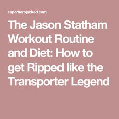 The Jason Statham Workout Routine and Diet: How to get Ripped like the Transporter Legend
