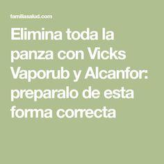 Elimina toda la panza con Vicks Vaporub y Alcanfor: preparalo de esta forma correcta