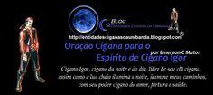 Entidades Ciganas da Umbanda (Clique Aqui) para entrar.: ORAÇÃO CIGANA PARA O ESPÍRITO DE CIGANO IGOR..POR ...