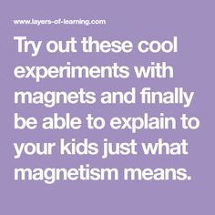 Try out these cool experiments with magnets and finally be able to explain to your kids just what magnetism means.