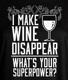 I make wine disappear!  What's your superpower?