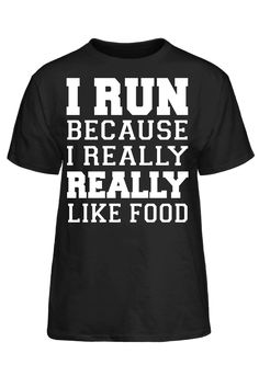 I Run Because I Really Really Like Food T-Shirt