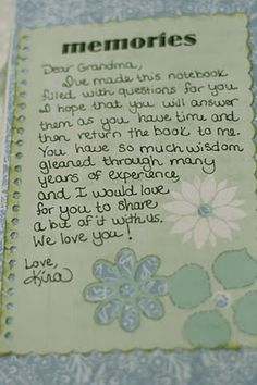Notebook for Grandma! Give a beloved relative a notebook filled with questions about their life growing up, things they wish they'd known, their favorite memories. They answer and then give you back a time capsule of wisdom and memories to look back on when they're gone from this world.... I LOVE THIS SO MUCH.