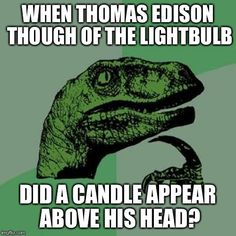 I laughed for so long imagining Edison with a candle over his head.