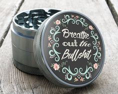 A Better, More Beautiful Grinder. Breathe out the Bullshit. Herb Grinders by Shape https://www.etsy.com/listing/276174424/herb-grinder-o-breathe-o-25-custom