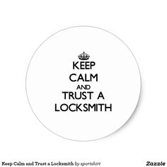 Keep Calm and Trust a Locksmith Classic Round Sticker
