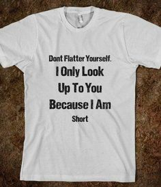 Short people words - Skreened T-shirts, Organic Shirts, Hoodies, Kids Tees, Baby One-Pieces and Tote Bags on Wanelo Funny Shirt Sayings, Funny Tees, Shirts With Sayings, Funny Quotes, Funny Humor, Funny Sweatshirts, Funny Tshirt Quotes, Sarcastic Shirts, Funny Sweaters