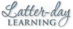 Latter-day Learning - possible curriculum