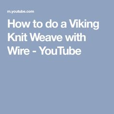 How to do a Viking Knit Weave with Wire - YouTube