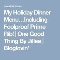 My Holiday Dinner Menu…Including Foolproof Prime Rib! | One Good Thing By Jillee | Bloglovin'