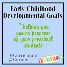Early Childhood Developmental Goals - Checklists to help you assess what goals you are addressing in your early learning classroom.  Free from The Curriculum Corner