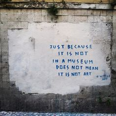 Exactly what it is – true street art could not be graffiti art … Graffiti Art, Graffiti Quotes, Banksy Quotes, Berlin Graffiti, Banksy Art, Street Quotes, Arte Fashion, Wow Art, Quote Art