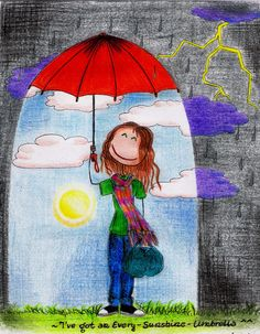 On a rainy day, carry your sunshine umbrella. What a great visual....in your mind's eye...see this. embrace this. feel this.