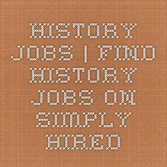 History Jobs | Find History Jobs on Simply Hired