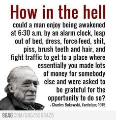 My partner is a pretty big fan of Bukowski . Some things about Bukowski anger me . Charles Bukowski Citations, Charles Bukowski Quotes, Now Quotes, Great Quotes, Inspirational Quotes, Job Quotes Funny, Hell Quotes, Funniest Quotes, Motivational