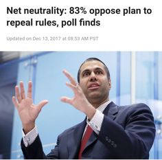 REMEMBER THIS DAY - If the majority of the American people want something, IT'S GUARANTEED THAT OUR POLITICIANS WILL OPPOSE IT! Who keeps voting for these bribe-taking, self-serving fucks? To all the House and Senate people who either fought against or did not fight for net neutrality, YOUR DAYS THERE ARE NUMBERED!