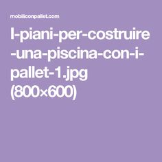 I-piani-per-costruire-una-piscina-con-i-pallet-1.jpg (800×600)