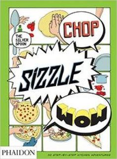 Chop, Sizzle, Wow: The Silver Spoon Comic Cookbook: The Silver Spoon Kitchen: 9780714868202: Amazon.com: Books