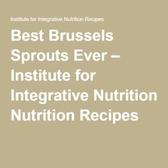 Best Brussels Sprouts Ever – Institute for Integrative Nutrition Recipes