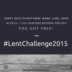 I've been praying about how to welcome Lent this year and feel the holy nudge to read through the Gospels. #LentChallenge2015 Forty days in Matthew. Mark. Luke. John.