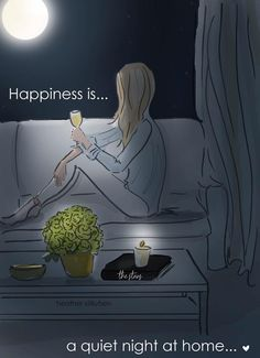 Happiness is a quiet night at home...enjoy tonight's full moon.