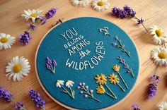 MADE TO ORDER: Please allow 3-4 weeks for your embroidery hoop to be recreated. You belong among the wildflowers You belong in a boat out at sea