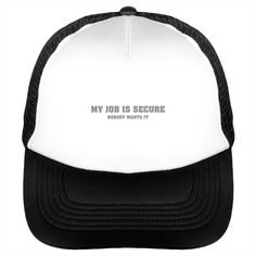 My Job Is Secure hat