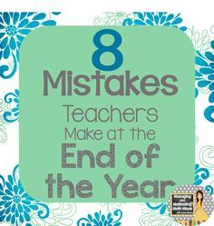 The end of the school year can be rough...avoid falling into these traps!