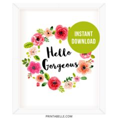 Watercolor floral Hello Gorgeous