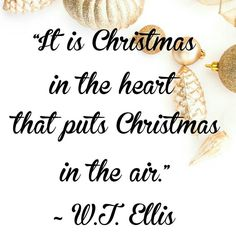 It is Christmas in the heart that puts Christmas in the air.  W.T. Ellis #OrnamentsByRebecca #christmas