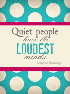 quiet people have...