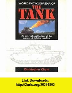 World Encyclopaedia of the Tank An International History of the Armoured Fighting Machine (9781852601140) Christopher Chant , ISBN-10: 1852601140  , ISBN-13: 978-1852601140 ,  , tutorials , pdf , ebook , torrent , downloads , rapidshare , filesonic , hotfile , megaupload , fileserve
