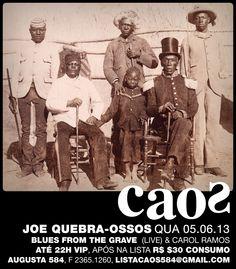 QUARTA – 05.06.13, JOE QUEBRA-OSSOS com show BLUES FROM THE GRAVE & DJ CAROL RAMOS, numa noite de early jazz, boogie woogie, blues, swing e outros ritmos antigos. listacaos584@gmail.com www.caos584.com.br