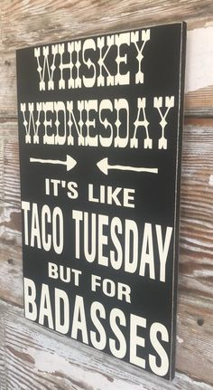 It's Like Taco Tuesday But For Badasses. Funny Wood Signs, Wooden Signs, Whisky, Whiskey Wednesday, Wood Projects, Projects To Try, New Sign, Sign Quotes, Painted Signs