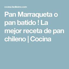 Pan Marraqueta o pan batido ! La mejor receta de pan chileno | Cocina
