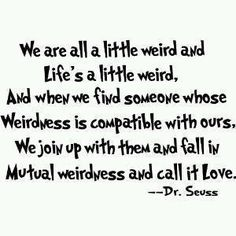 Dr. Seuss is such a genius, cannot argue with perfect logic!  Maybe he and Mr Spock are related....hmmmm!