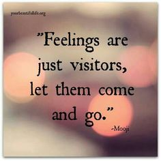 """Feelings are just visitors, just let them come and go ~ Mooji #quotes #motivation"