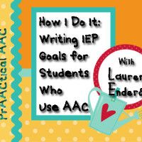 How I Do It: Writing IEP Goals for Students Who Use AAC with Lauren Enders.  This has FABULOUS information and goal examples.