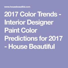 2017 Color Trends - Interior Designer Paint Color Predictions for 2017 - House Beautiful