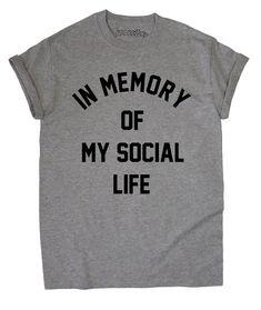 In Memory of My Social Life // T-Shirt // Unisex Anti Social Internet RIP // Black Maroon Grey White // Womens Ladies // S M L XL // Tumblr