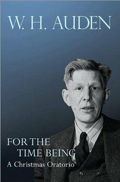 For the Time Being: A Christmas Oratorio (W.H. Auden: Critical Editions) by W. H. Auden et al., http://www.amazon.com/dp/0691158274/ref=cm_sw_r_pi_dp_kSZqtb1M8M4E1