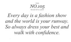 No.105- Every day is a fashion show and the world is your runway. So always dress your best and walk with confidence.