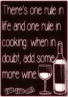 "Wine & Cooking Rules:""When in doubt -  Add some Wine!  **By__[↳₥¢↰] #Emsie**  (Wine x Life) #more (Wine Bottle & glass Illustration Quotes)"
