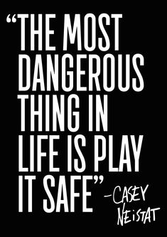 The most dangerous thing in life is play it safe. – Casey Neistat thedailyquotes.com