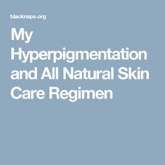 My Hyperpigmentation and All Natural Skin Care Regimen