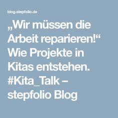 """""""Wir müssen die Arbeit reparieren!"""" Wie Projekte in Kitas entstehen. #Kita_Talk – stepfolio Blog"""