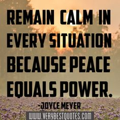 """""""Remain calm in every situation because peace equals power."""" -Joyce Meyer #quotes #faith #Christian"""