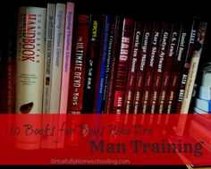 """10 Books for Boys Who Are """"Man Training"""" - Training them up in the way they should go! Books For Boys, Childrens Books, Train Up A Child, Bible Teachings, Raising Boys, Home Schooling, Teaching Tools, School Fun, Life Skills"""