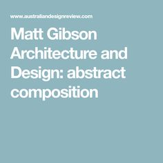 Matt Gibson Architecture and Design: abstract composition